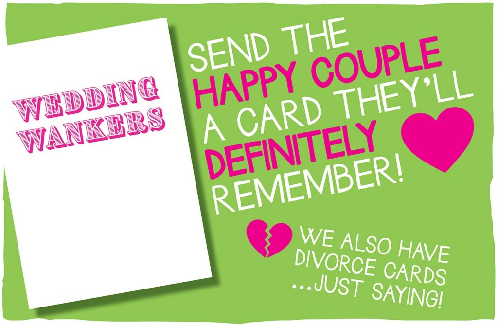 A bright green background with the words 'Send the happy couple a card they'll definitely remember! We also have divorce cards... just saying!' A white greetings card is shown with bright pink lettering saying Wedding Wankers