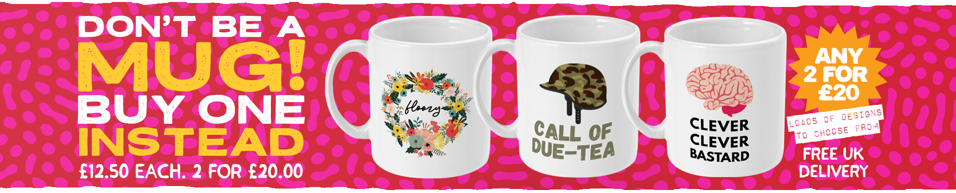 Banner displaying 3 mugs and righthand caption reading 'Don't Be a Mug! Buy One Instead £12.50 Each. 2 For £20.00' and lefthand icons reading 'Any 2 for £20 Loads of Designs To Choose From Free UK Delivery' with pink splotchy background